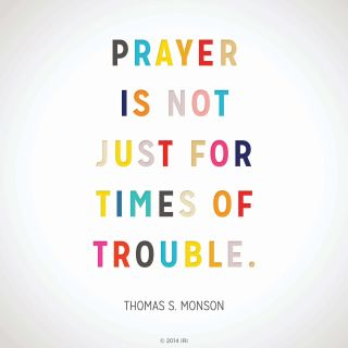 meme thomas monson prayer How to Speak With God and Not just at Him